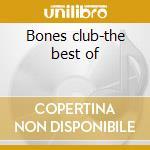 Bones club-the best of cd musicale di Bones Broken