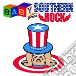 Baby goes southern roc cd musicale di Artisti Vari