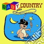 Baby goes country cd musicale di Artisti Vari
