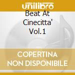 BEAT AT CINECITTA' VOL.1                  cd musicale di ARTISTI VARI