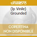 (LP VINILE) GROUNDED                                  lp vinile di FENIN