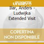 CD - ILAR, ANDERS         - LUDWIJKA - EXTENDED VISIT cd musicale di ILAR, ANDERS