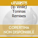 (LP VINILE) TONINAS REMIXES                           lp vinile di Electric Sun