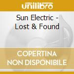 LOST AND FOUND - 1998-2000 cd musicale di SUN ELECTRIC