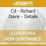 CD - RICHARD DAVIS - DETAILS cd musicale di RICHARD DAVIS