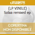 (LP VINILE) Solaa remixed ep lp vinile