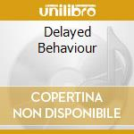 DELAYED BEHAVIOUR cd musicale di JAH'LICIOUS