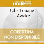 CD - TOUANE - AWAKE cd musicale di TOUANE