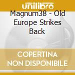 CD - MAGNUM 38 - OLD EUROPA STRIKES BACK cd musicale di MAGNUM 38