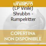 (LP VINILE) RUMPELRITTER                              lp vinile di SHRUBBN!!