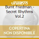 Burnt Friedman - Secret Rhythms Vol.2 cd musicale di FRIEDMAN & LIEBEZEIT