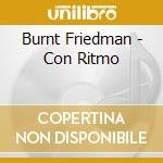 Burnt Friedman - Con Ritmo cd musicale di Burnt Friedman