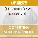 (LP VINILE) Soul center vol.1 lp vinile