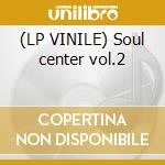 (LP VINILE) Soul center vol.2 lp vinile
