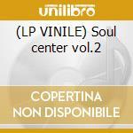 (LP VINILE) Soul center vol.2 lp vinile
