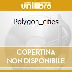 POLYGON_CITIES cd musicale di MONOLAKE