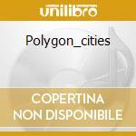 POLYGON_CITIES cd musicale di MONOLAKE