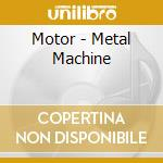 METAL MACHINE                             cd musicale di MOTOR
