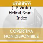 (LP VINILE) HELICAL SCAN INDEX                        lp vinile di MONOLAKE
