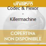 KILLERMACHINE cd musicale di CODEC & FLEXOR