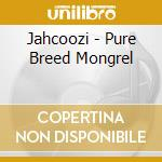 Jahcoozi - Pure Breed Mongrel cd musicale di JAHCOOZI