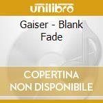 BLANK FADE                                cd musicale di GAISER