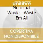 Waste em all cd musicale di Waste Municipal