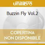 BUZZIN FLY VOL.2 cd musicale di ARTISTI VARI