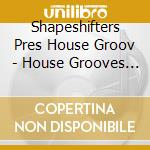 SHAPESHIFTERS:HOUSE GROOVES VOL.2 cd musicale di ARTISTI VARIS