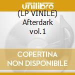 (LP VINILE) Afterdark vol.1 lp vinile