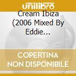 CREAM IBIZA by Eddie Halliwell/2CD cd musicale di ARTISTI VARI