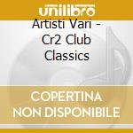 CR2 CLUB CLASSICS  (BOX 3 CD) cd musicale di ARTISTI VARI