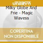 MAGIC WAVES cd musicale di MILKY GLOBE/FRIENDS