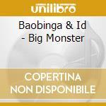 Big monster cd musicale di Baobinga & i.d.
