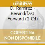 REWIND/FAST FORWARD cd musicale di RAMIREZ D.