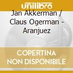 Jan Akkerman / Claus Ogerman - Aranjuez cd musicale di Jan akkerman/claus o