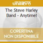 The Steve Harley Band - Anytime! cd musicale di The steve harley ban