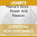 Mama'S Boys - Power And Passion cd musicale di MAMA'S BOYS