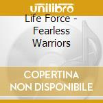 Fearless warrior cd musicale di Force Life