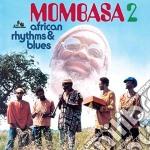 Mombasa - African Rhythms & Blues 2 cd musicale di MOMBASA