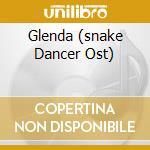 GLENDA (SNAKE DANCER OST) cd musicale di Artisti Vari