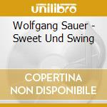 Sweet and swing cd musicale di Wolgan Sauere