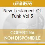 NEW TESTAMENT OF FUNK VOL 5 cd musicale di ARTISTI VARI