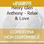 RELAX & LOVE                              cd musicale di HENRY GLEN ANTHONY