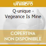 Q-unique - Vegeance Is Mine cd musicale di Unique Q