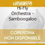 Hi-Fly Orchestra - Samboogaloo cd musicale di HI-FLY ORCHESTRA
