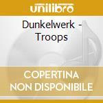 TROOPS                                    cd musicale di DUNKELWERK