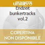 Endzeit bunkertracks vol.2 cd musicale