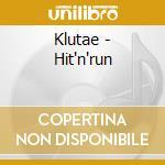 HIT'N'RUN                                 cd musicale di KLUTAE