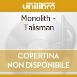 TALISMAN                                  cd musicale di MONOLITH